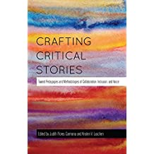 Crafting Critical Stories: Toward Pedagogies and Methodologies of Collaboration, Inclusion, and Voice (Counterpoints Book 449)