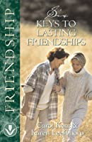 Six Keys to Lasting Friendships (Designed for Influence Series)