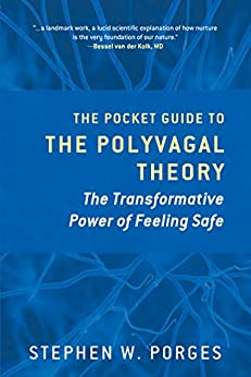 The Pocket Guide to the Polyvagal Theory: The Transformative Power of Feeling Safe (Norton Series on Interpersonal Neurobiology) by [Porges, Stephen W.]