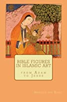 Bible Figures in Islamic Art