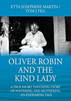 Oliver Robin and the Kind Lady: A True Heart Touching Story of Fostering and Mothering - An Endearing Tale