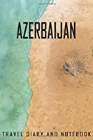 Azerbaijan Travel Diary and Notebook: Travel Diary for Azerbaijan. A logbook with important pre-made pages and many free sites for your travel memories. For a present, notebook or as a parting gift