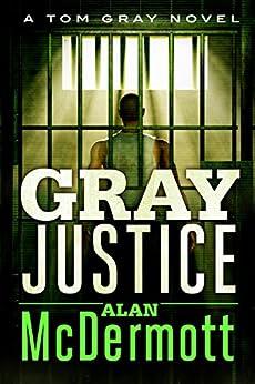Gray Justice (A Tom Gray Novel Book 1) by [McDermott, Alan]