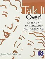 Talk It Over!: Integrating Listening, Speaking, and Pronunciation