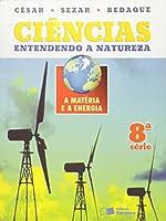 Ciências. Entendendo a Natureza. A Matéria e a Energia - 8ª Série