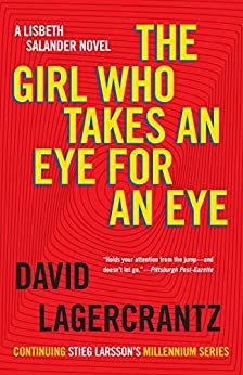 [Lagercrantz, David]のThe Girl Who Takes an Eye for an Eye: A Lisbeth Salander novel, continuing Stieg Larsson's Millennium Series (Millennium Series Book 5)