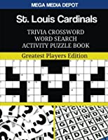 St. Louis Cardinals Trivia Crossword Word Search Activity Puzzle Book: Greatest Players Edition