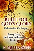 Built for God's Glory: Understanding Our Life's Purpose (Poetry from the Heart)