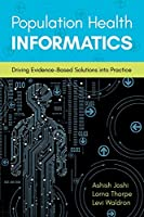 Population Health Informatics: Driving Evidence-based Solutions into Practice