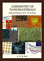 Chemistry of Nanomaterials: Selected Papers of C N R Rao