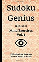 Sudoku Genius Mind Exercises Volume 1: Valley Springs, Arkansas State of Mind Collection