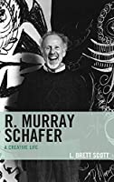 R. Murray Schafer: A Creative Life