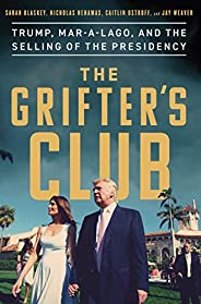 The Grifter's Club: Trump, Mar-a-Lago, and the Selling of the Presid