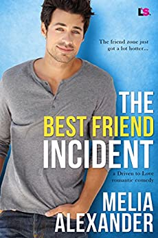 The Best Friend Incident (Driven to Love Book 2) by [Alexander, Melia]