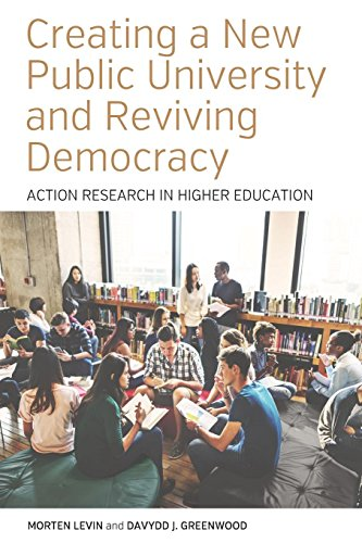 Download Creating a New Public University and Reviving Democracy: Action Research in Higher Education (Higher Education in Critical Perspective: Practices and Policies) 1785338390