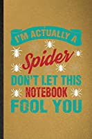 I'm Actually a Spider Don't Let This Notebook Fool You: Lined Notebook For Tarantulas Owner Vet. Ruled Journal For Exotic Animal Lover. Unique Student Teacher Blank Composition Great For School Writing