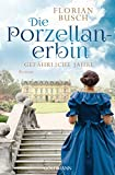 Die Porzellan-Erbin - Gefhrliche Jahre: Roman - Die Porzellan-Saga 2