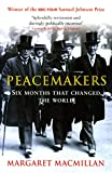 Peacemakers Six Months that Changed The World: The Paris Peace Conference of 1919 and Its Attempt to End War (English Edition)