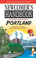 Newcomer's Handbook for Moving to and Living in Portland: Including Vancouver, Gresham, Hillsboro, Beaverton, and Wilsonville (Newcomers Handbook for Moving to and Living in Portland)