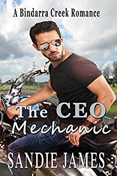 The CEO Mechanic (A Bindarra Creek Romance) by [James, Sandie]
