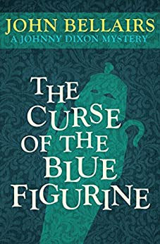 The Curse of the Blue Figurine (Johnny Dixon Book 1) by [Bellairs, John]