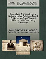 Groendyke Transport, Inc. V. National Labor Relations Board U.S. Supreme Court Transcript of Record with Supporting Pleadings