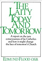 Laity Today and Tomorrow: A Report on the New Consciousness of Lay Catholics and How it Might Change the Face of Tomorrow's Church