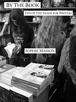 By the Book: Tips of the Trade for Writers by [Masson, Sophie]