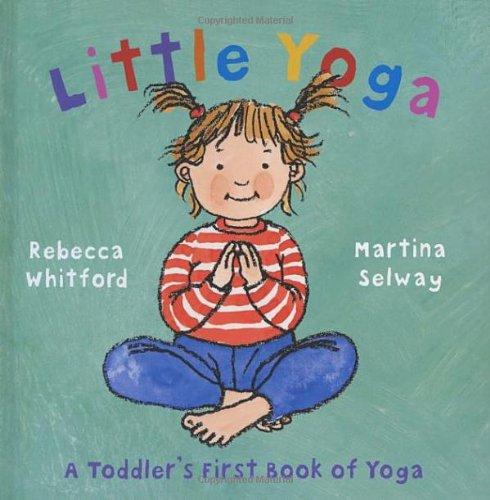 Little Yoga: A Toddler's First Book of Yoga. Rebecca Whitford & Martina Selwayの詳細を見る