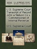 U.S. Supreme Court Transcript of Record John a Nelson Co V. Commissioner of Internal Revenue