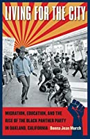 Living for the City: Migration, Education, and the Rise of the Black Panther Party in Oakland, California (The John Hope Franklin Series in African American History and Culture) by Donna Jean Murch(2010-10-04)