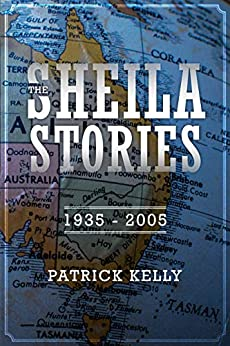 The Sheila Stories: 1935 - 2005 by [Kelly, Patrick]