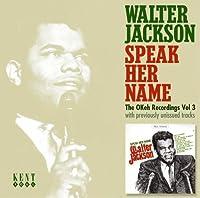 Speak Her Name - The OKeh Recordings, Vol. 3 by WALTER JACKSON (2007-09-18)