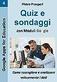Quiz e sondaggi con Moduli Google: come raccogliere e analizzare velocemente i dati (Google Apps for Education Vol. 4) (Italian Edition)