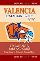 Valencia Restaurant Guide 2020: Your Guide to Authentic Regional Eats in Valencia, Spain (Restaurant Guide 2020)
