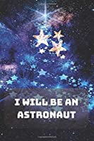 I Will Be an Astronaut: Composition Notebook | Astronomy | Observations | Cosmos | Sky | Space | 100 Wide Ruled Pages | Journal | Diary | Note