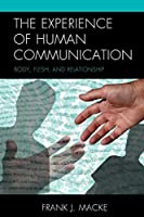 The Experience of Human Communication: Body, Flesh, and Relationship (Fairleigh Dickinson University Press Series in Communication Studies)