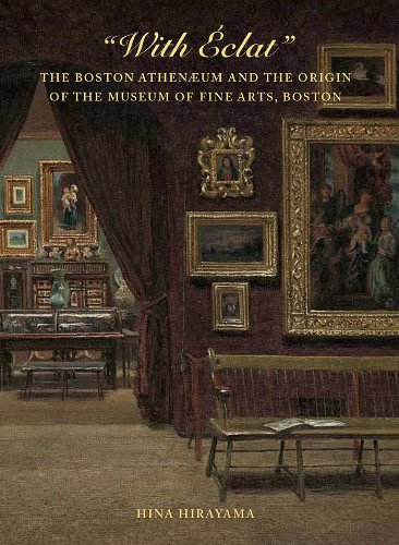 With Éclat: The Boston Athenæum and the Origin of the Museum of Fine Arts, Boston