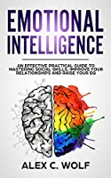 Emotional Intelligence: An Effective Practical Guide to Mastering Social Skills, Improve Your Relationships and Raise your EQ