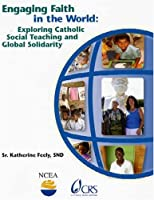 Engaging Faith in the World: Exploring Catholic Social Teaching and Global Solidarity