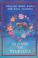 30 Days of Ayurveda: Ayurveda for Beginners: A Daily Journal, Planner, Diary to master your own daily Ayurveda routine, diet and understanding of Dosha types and energies. Features: Undated, beautifully coloured, daily planner pages to start your journay
