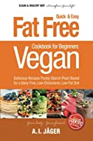 Vegan Cookbook for Beginners: Fat Free Quick & Easy Vegan Recipes - Delicious Recipes Purely Starch-plant Based for a Dairy-free, Low-cholesterol, Low-fat Diet (Low-fat Vegan Cooking Recipe Book)