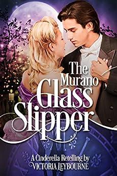 The Murano Glass Slipper: A Cinderella Retelling (Fairytale Masquerades Book 2) by [Leybourne, Victoria]