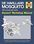 De Havilland Mosquito Manual: An insight into developing, flying, servicing and restoring Britain's 'Wooden Wonder...