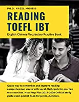 Reading TOEFL IBT English Chinese Vocabulary Practice Book: Quick way to remember and improve reading comprehension scores with vocab flashcards for practice test exercises. New Prep Plus 2019-2020 Official study guide exam pocket book for junior, dummies