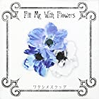 Fill Me With Flowers(DVD付)()