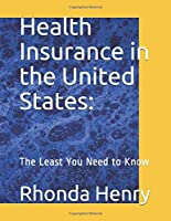 Health Insurance in the United States:: The Least You Need to Know