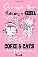 """Once Upon A Time There Was A Girl Who Loved Coffee and Cats It Was Me The End: Best Gift Idea For Girls & Women ; Funny Composition College Notebook and Diary to Write ; Pages of Ruled Lined & Blank Paper / 6""""x9"""" 110 pages"""