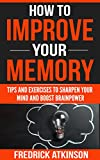 How To Improve Your Memory - Tips and Exercises to Sharpen Your Mind and Boost Brainpower (English Edition)