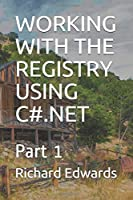 WORKING WITH THE REGISTRY USING C#.NET: Part 1